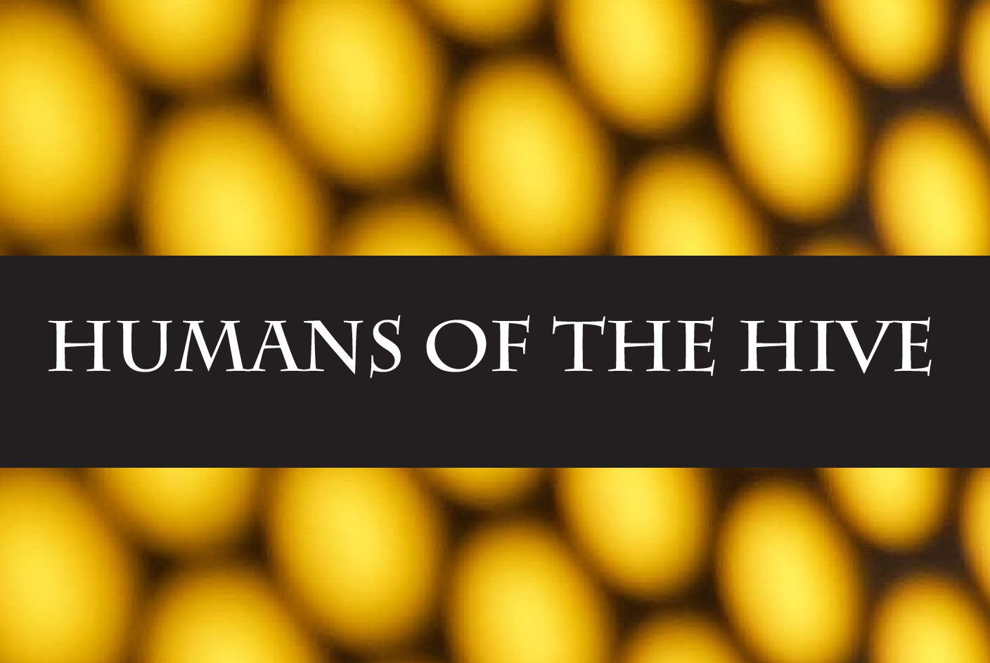 Humans of the Hive